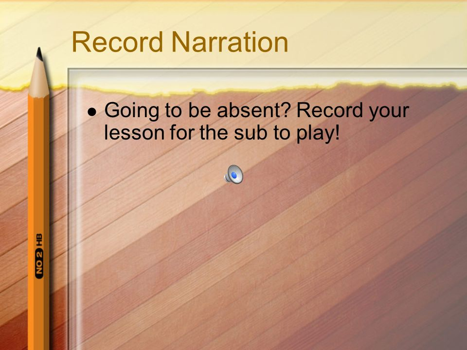 Record Narration Going to be absent Record your lesson for the sub to play!