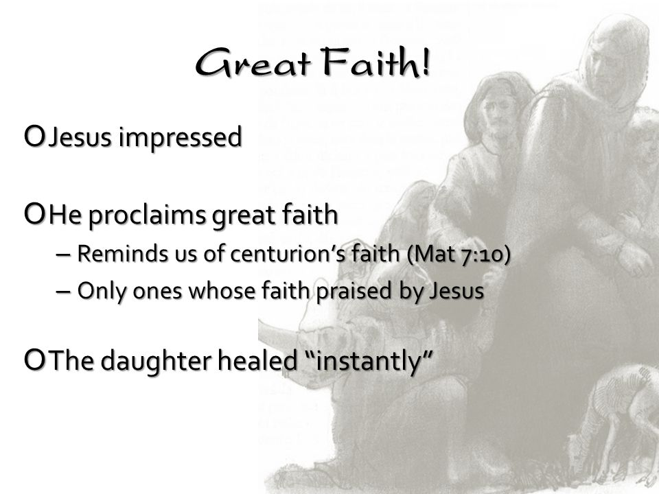 Great Faith! Jesus impressed He proclaims great faith