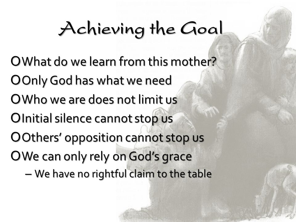 Achieving the Goal What do we learn from this mother