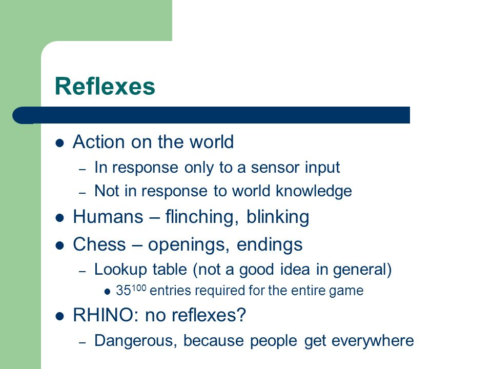 Reflexes Action on the world Humans – flinching, blinking