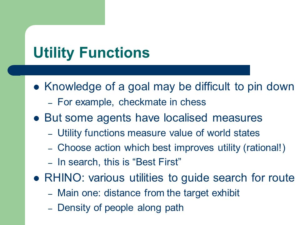 Utility Functions Knowledge of a goal may be difficult to pin down