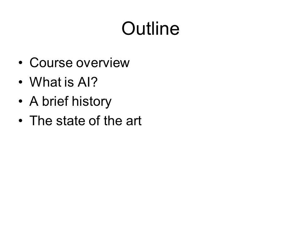 Outline Course overview What is AI A brief history