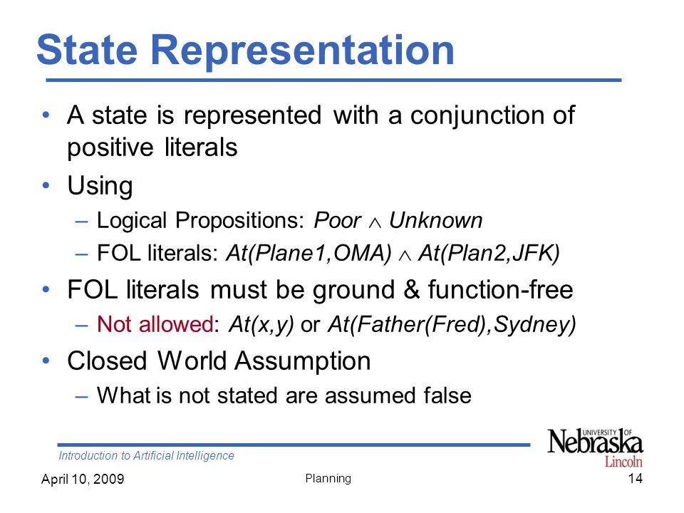 State Representation A state is represented with a conjunction of positive literals. Using. Logical Propositions: Poor  Unknown.
