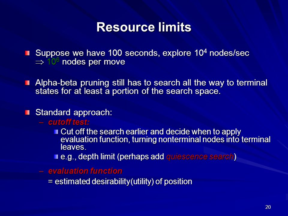 Resource limits Suppose we have 100 seconds, explore 104 nodes/sec  106 nodes per move.
