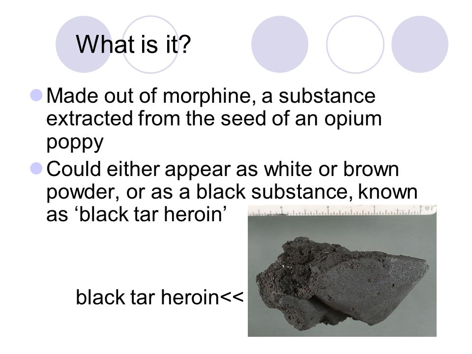 What is it Made out of morphine, a substance extracted from the seed of an opium poppy.