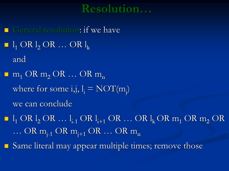 Resolution… General resolution: if we have l1 OR l2 OR … OR lk and