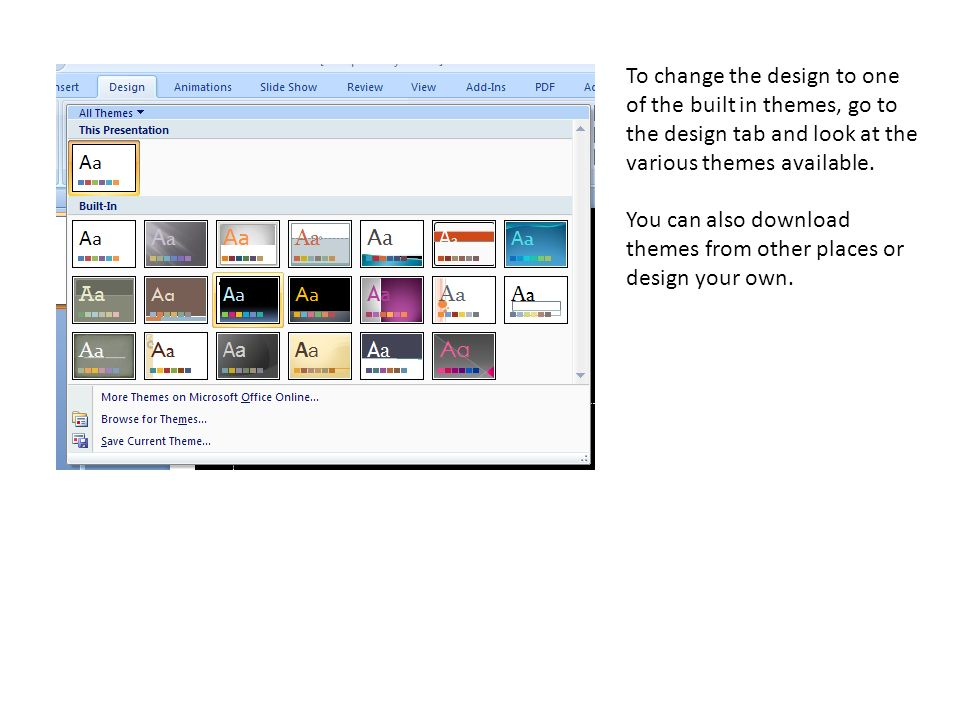 To change the design to one of the built in themes, go to the design tab and look at the various themes available.