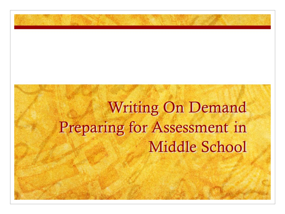 Writing On Demand Preparing for Assessment in Middle School