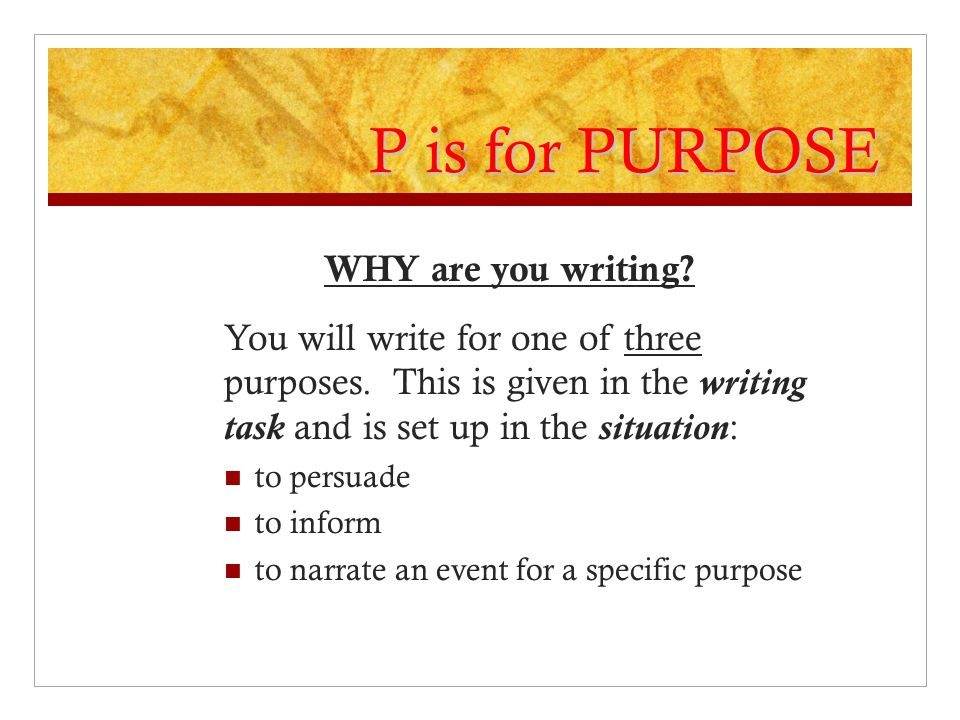 P is for PURPOSE WHY are you writing