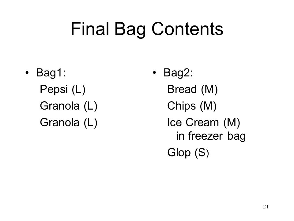 Final Bag Contents Bag1: Pepsi (L) Granola (L) Bag2: Bread (M)