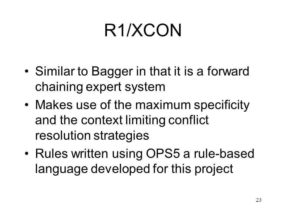 R1/XCON Similar to Bagger in that it is a forward chaining expert system.