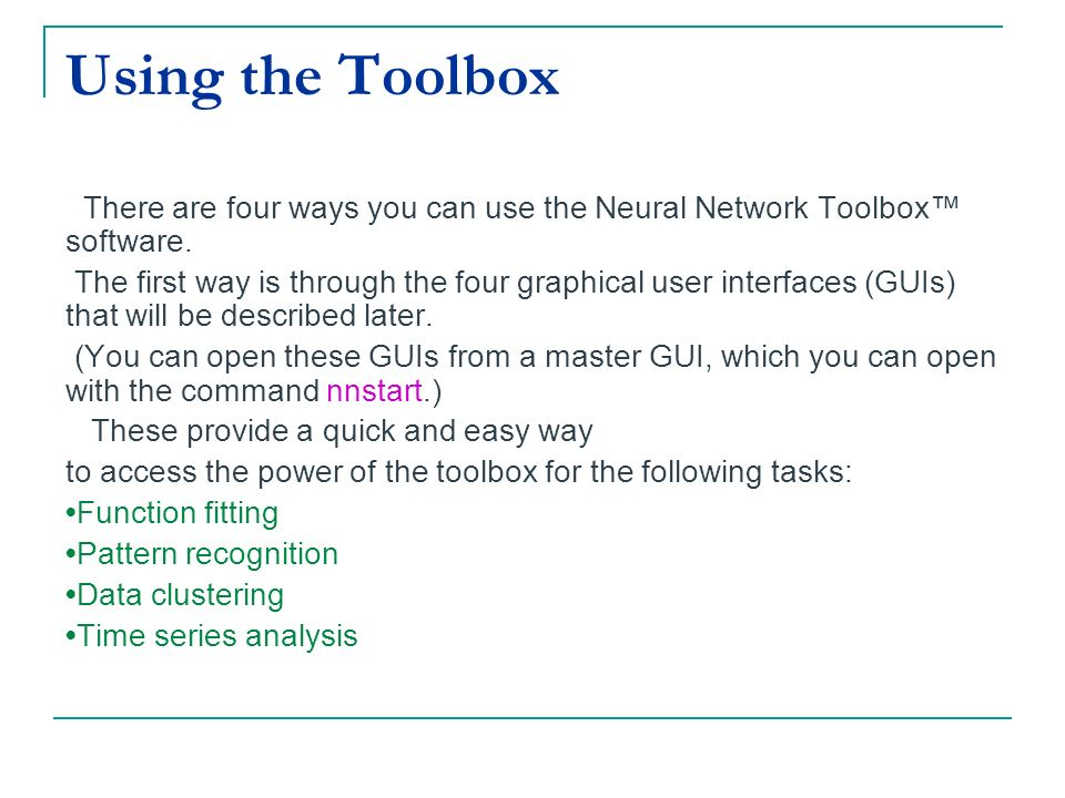 Using the Toolbox There are four ways you can use the Neural Network Toolbox™ software.