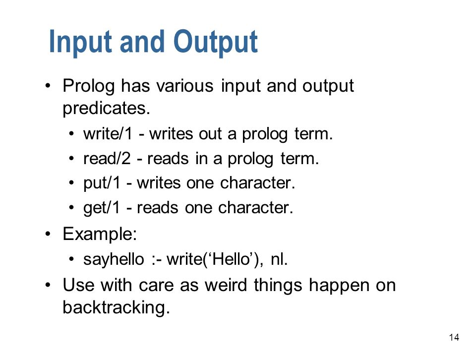 Input and Output Prolog has various input and output predicates.