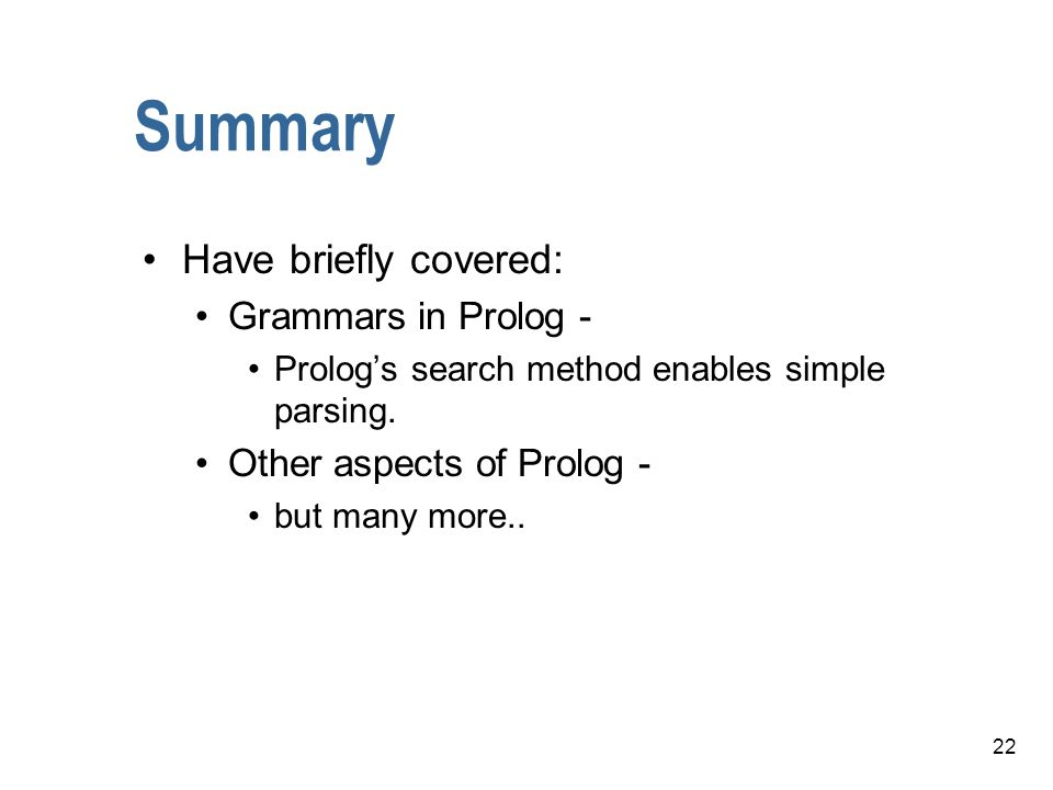Summary Have briefly covered: Grammars in Prolog -