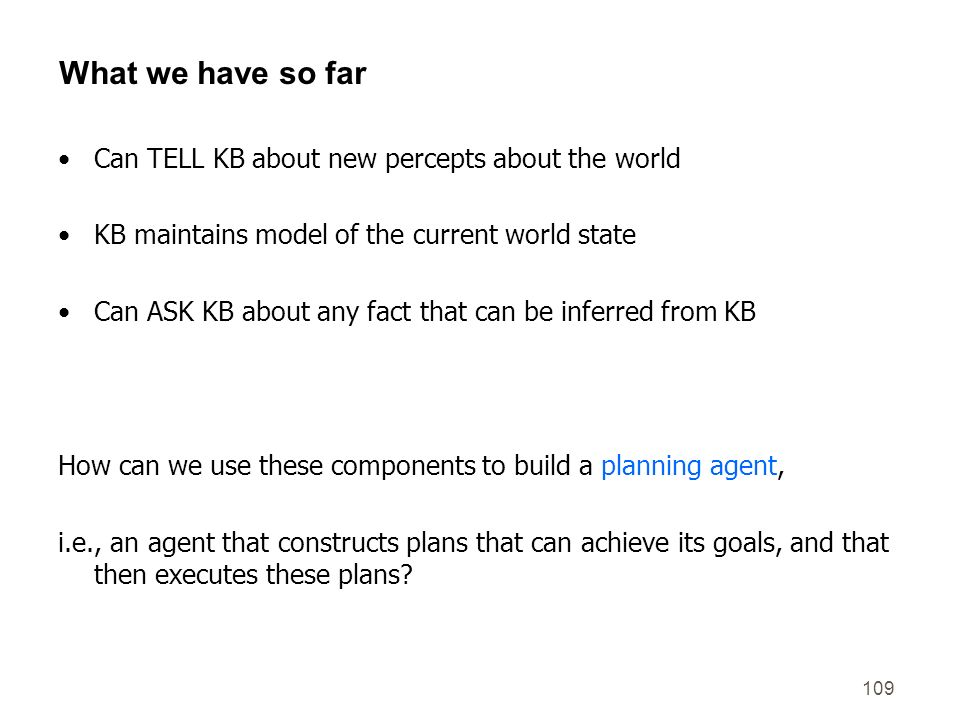 What we have so far Can TELL KB about new percepts about the world