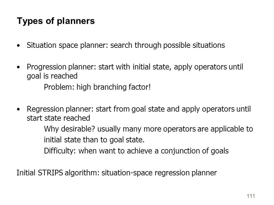 Types of planners Situation space planner: search through possible situations.