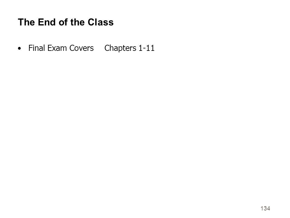 The End of the Class Final Exam Covers Chapters 1-11