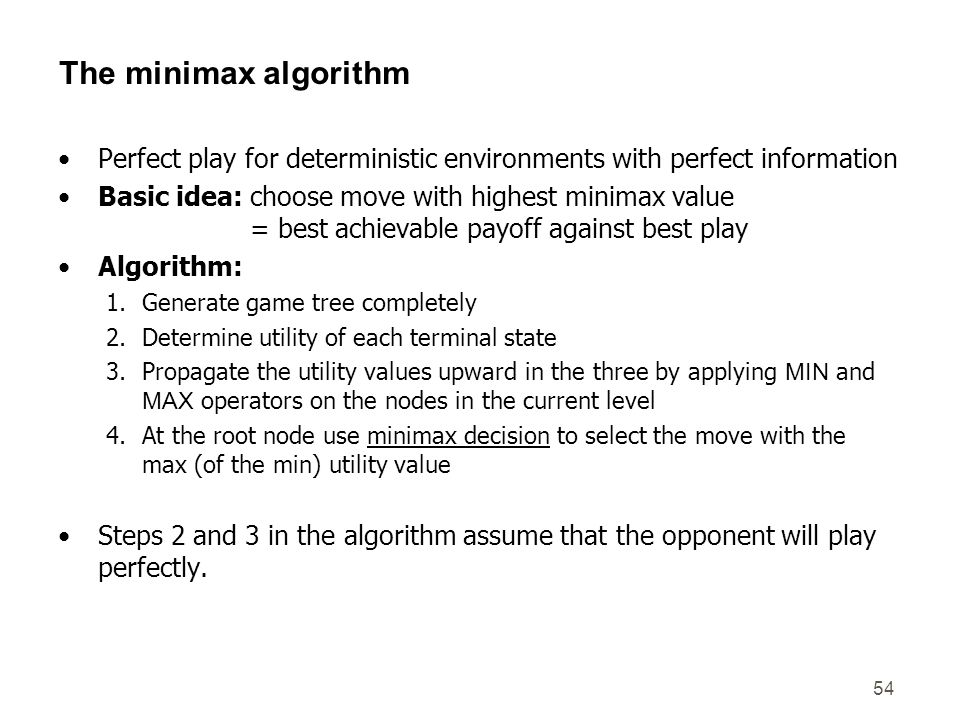 The minimax algorithm Perfect play for deterministic environments with perfect information.
