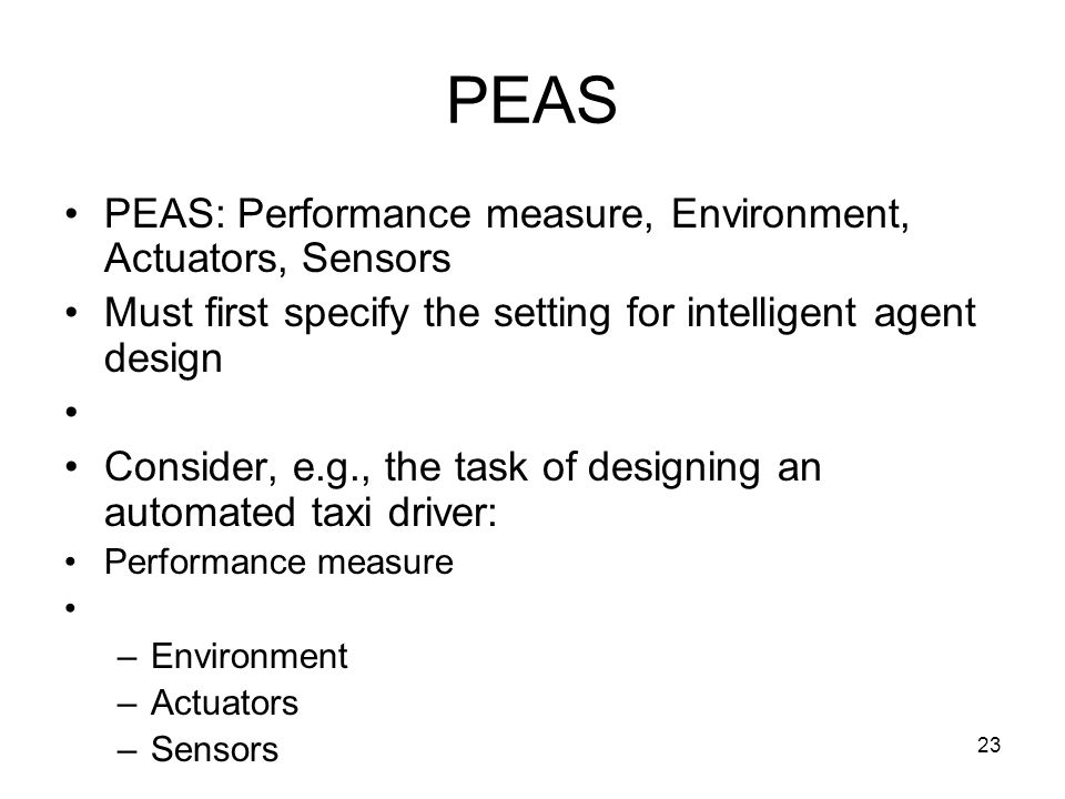 PEAS PEAS: Performance measure, Environment, Actuators, Sensors