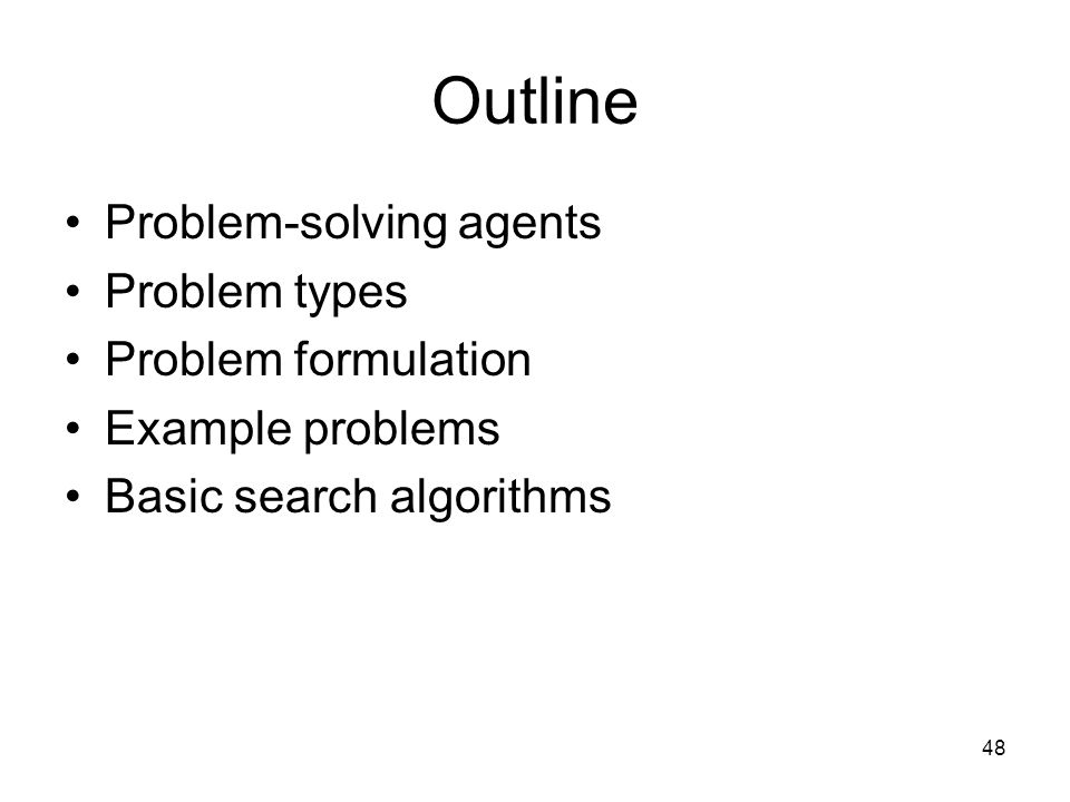 Outline Problem-solving agents Problem types Problem formulation