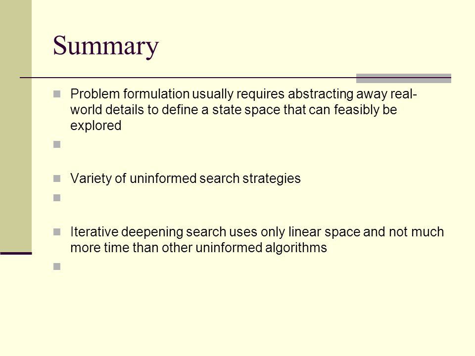 Summary Problem formulation usually requires abstracting away real-world details to define a state space that can feasibly be explored.