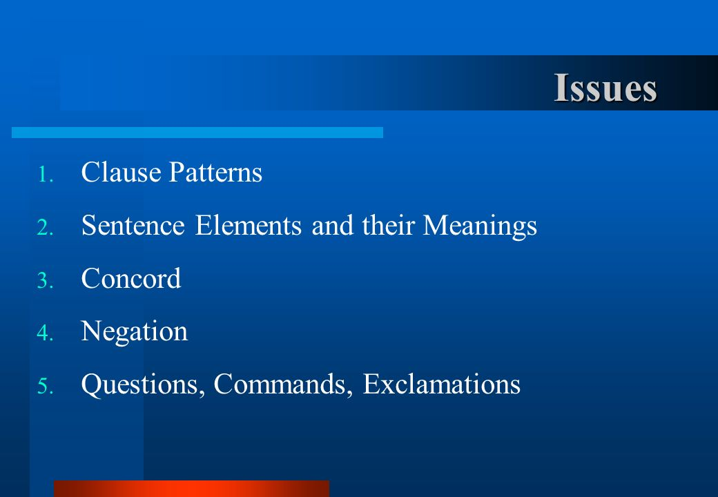 Issues Clause Patterns Sentence Elements and their Meanings Concord