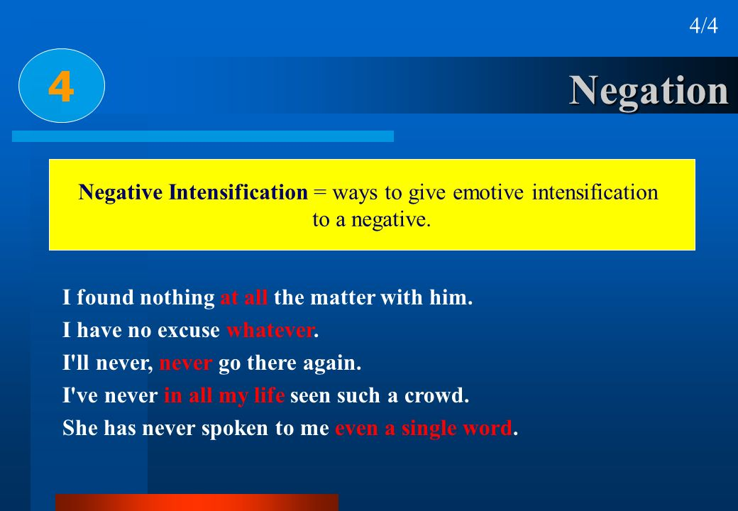 Negative Intensification = ways to give emotive intensification