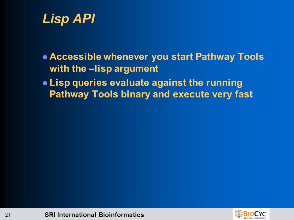 Lisp API Accessible whenever you start Pathway Tools with the –lisp argument.