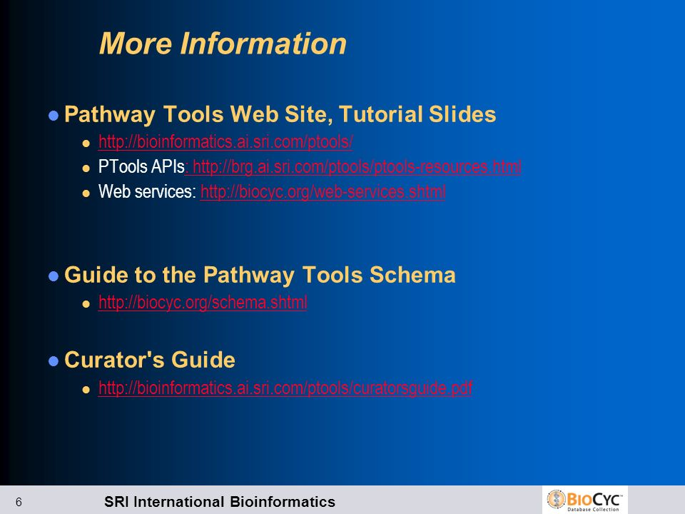 More Information Pathway Tools Web Site, Tutorial Slides