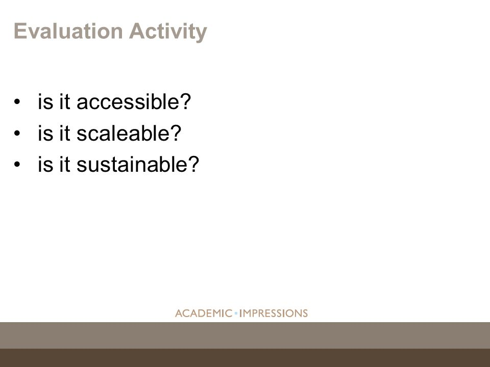 Evaluation Activity is it accessible is it scaleable