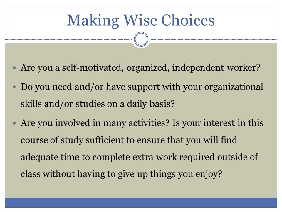Making Wise Choices Are you a self-motivated, organized, independent worker