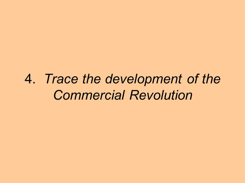 4. Trace the development of the Commercial Revolution