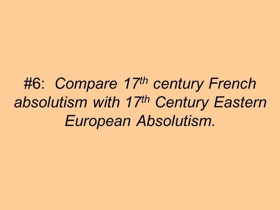 #6: Compare 17th century French absolutism with 17th Century Eastern European Absolutism.