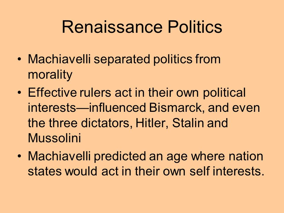Renaissance Politics Machiavelli separated politics from morality