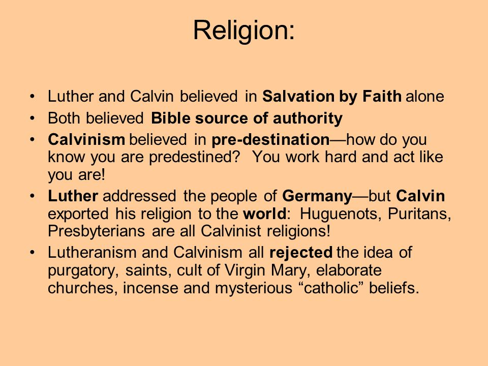 Religion: Luther and Calvin believed in Salvation by Faith alone