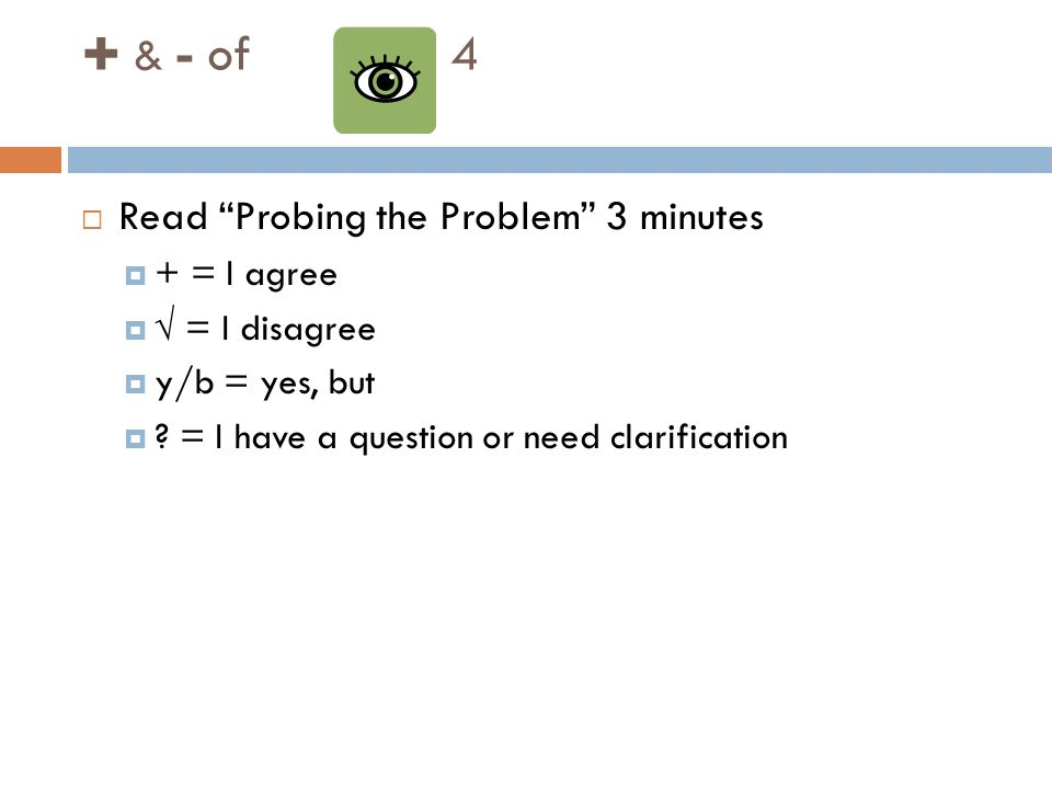  & - of p. 4 Read Probing the Problem 3 minutes + = I agree