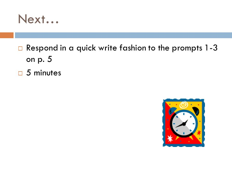 Next… Respond in a quick write fashion to the prompts 1-3 on p. 5