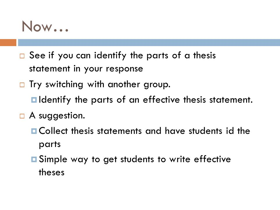 Now… See if you can identify the parts of a thesis statement in your response. Try switching with another group.