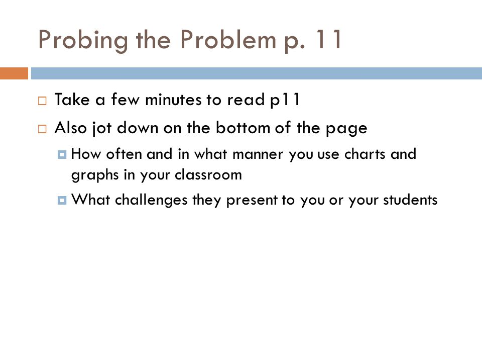 Probing the Problem p. 11 Take a few minutes to read p11