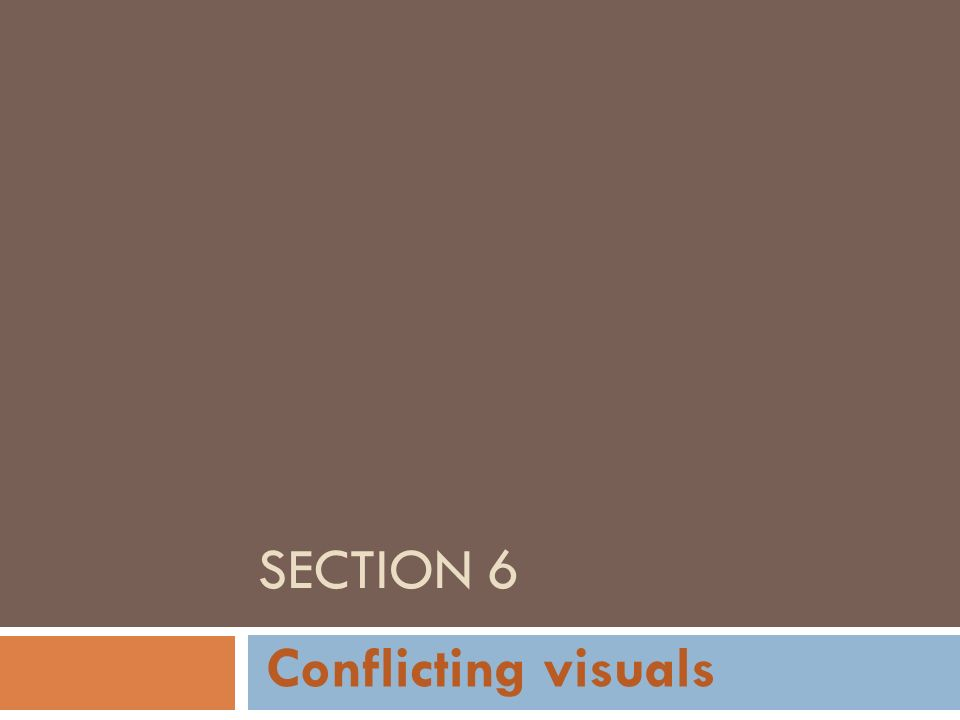 Section 6 Conflicting visuals