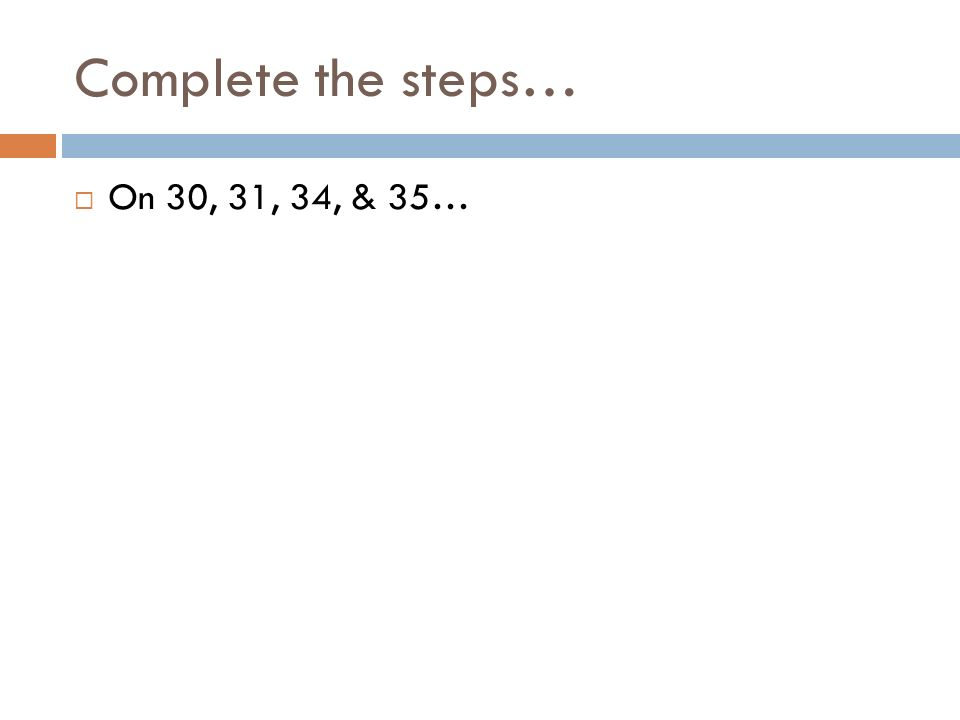Complete the steps… On 30, 31, 34, & 35…