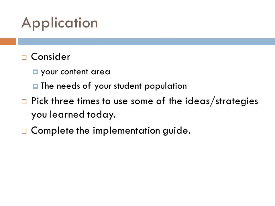 Application Consider. your content area. The needs of your student population.