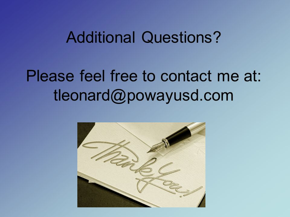 Additional Questions Please feel free to contact me at: