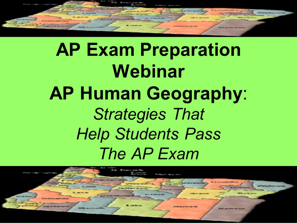AP Exam Preparation Webinar AP Human Geography: Strategies That Help Students Pass The AP Exam