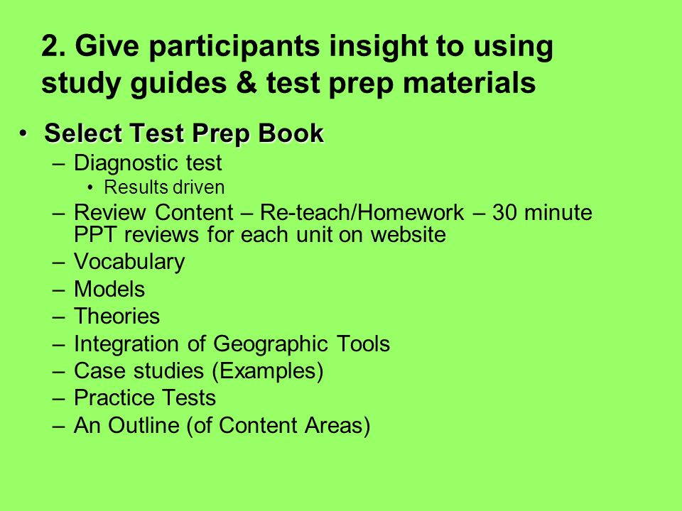 2. Give participants insight to using study guides & test prep materials
