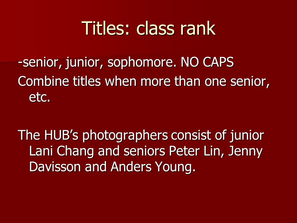 Titles: class rank -senior, junior, sophomore. NO CAPS