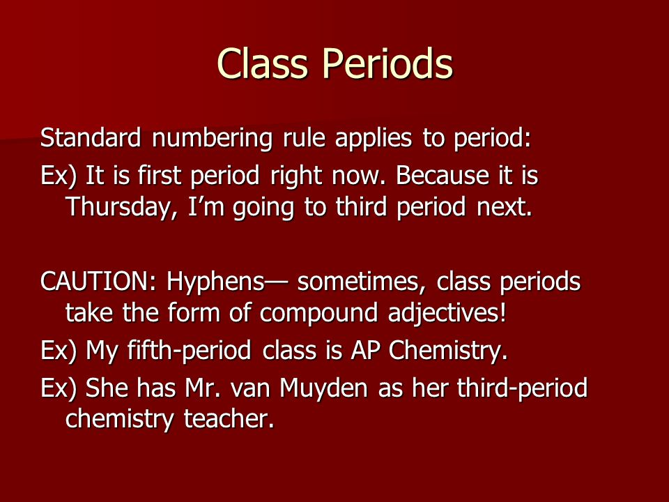 Class Periods Standard numbering rule applies to period: