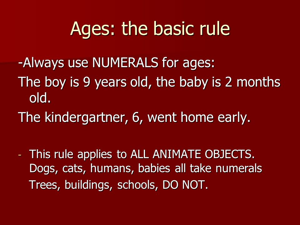Ages: the basic rule -Always use NUMERALS for ages:
