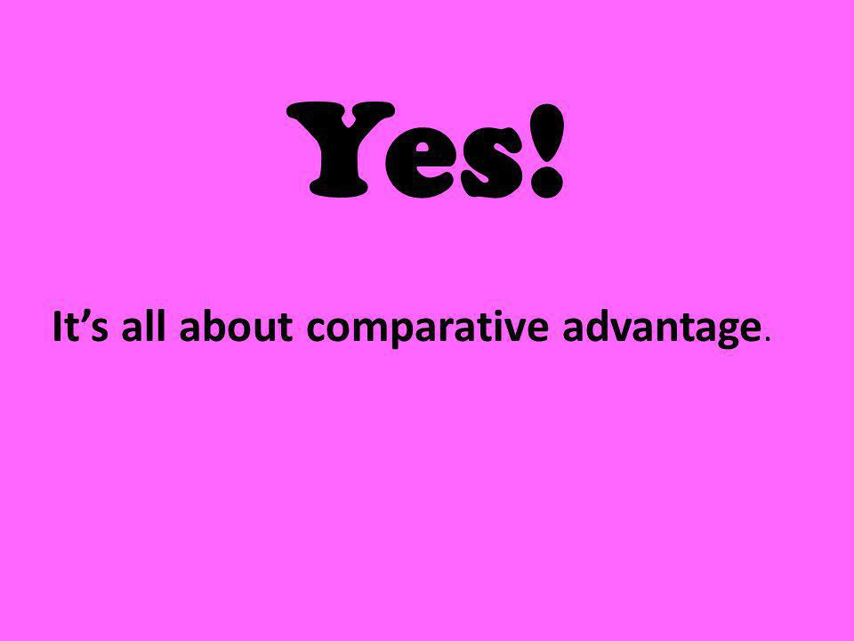 Yes! It's all about comparative advantage.