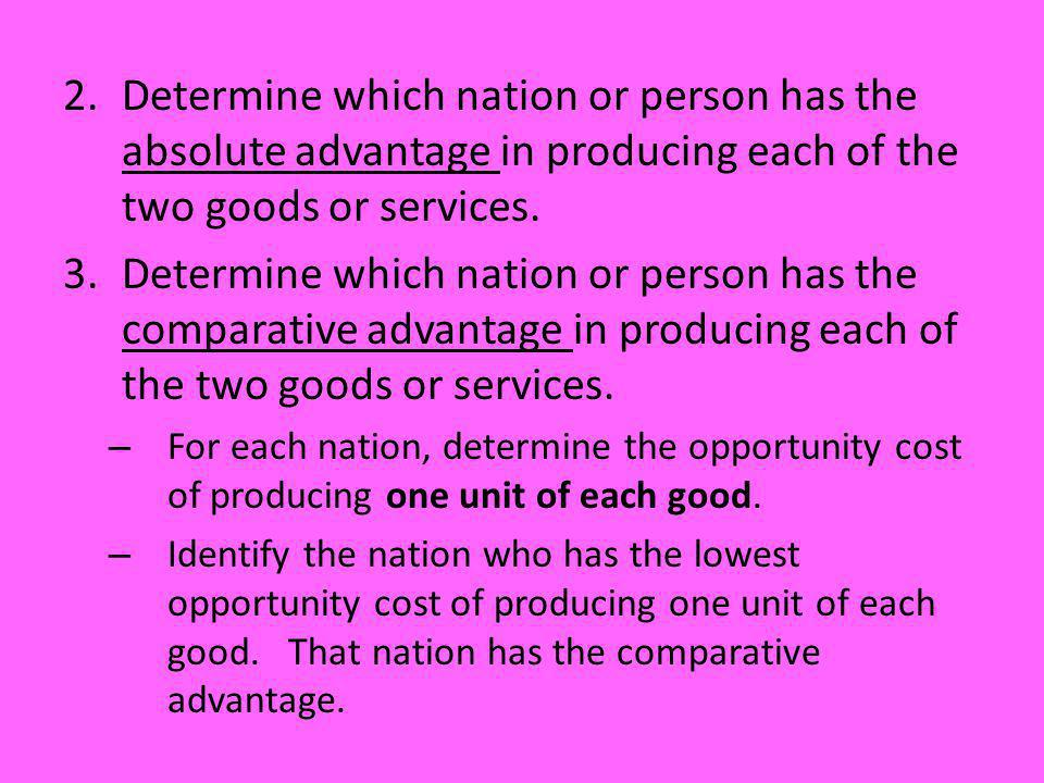Determine which nation or person has the absolute advantage in producing each of the two goods or services.
